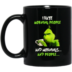Grinch I hate morning people and mornings and people mug shirt - image 247x247