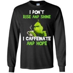 The Grinch I don't rise and shine I caffeinate and hope shirt - image 2857 247x247