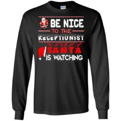 Be nice to the Receptionist Santa is watching Christmas sweater shirt - image 417 247x247