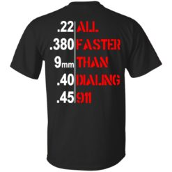 All faster than dialing 911 shirt - image 4284 247x247