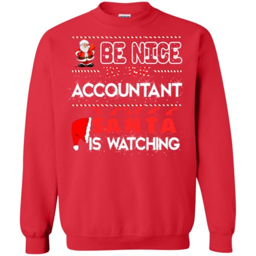Be nice to the Accountant Santa is watching Christmas sweater shirt - image 462 510x510