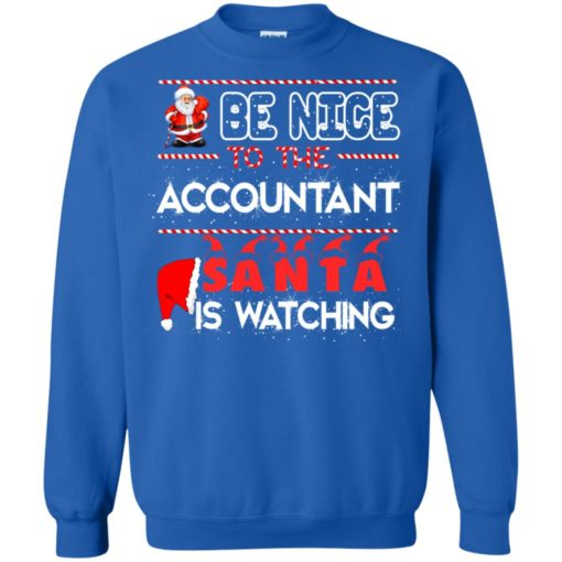Be nice to the Accountant Santa is watching Christmas sweater shirt - image 464 510x510