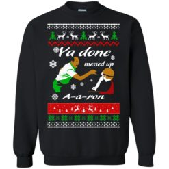 Ya done messed up A a ron Christmas sweater shirt - image 480 247x247