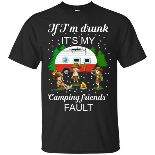 I'm Drunk it's my Camping friends Fault shirt - image 668 510x510