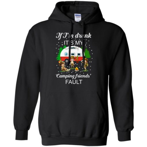 I'm Drunk it's my Camping friends Fault shirt - image 671 510x510