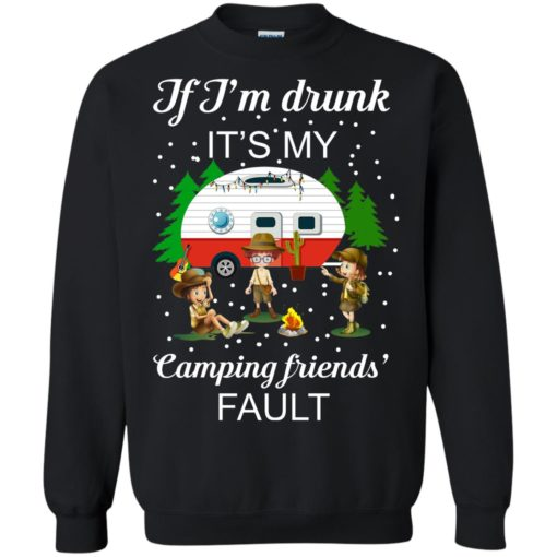I'm Drunk it's my Camping friends Fault shirt - image 672 510x510