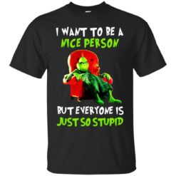 The grinch I want to be a nice person shirt - image 808 247x247