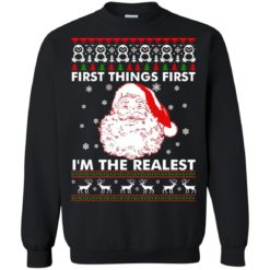 Santa First things first i'm the realest Christmas sweatshirt shirt - image 990 247x247