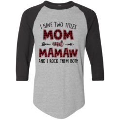 I have two titles Mom and Mamaw and I rock them both shirt - image 1095 247x247