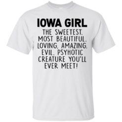 Lowa girl the sweetest most beautiful loving amazing shirt - image 1121 247x247