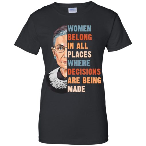 Ruth Bader Ginsburg women belong in all places where shirt shirt - image 1177 510x510