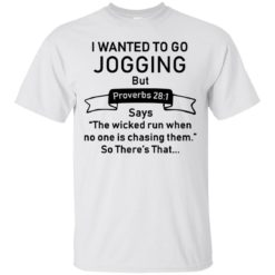 I want to go jogging but proverbs 28:1 shirt shirt - image 1203 247x247