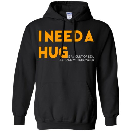 I need a hug e amount of sex beer and motorcycle shirt - image 1255 510x510