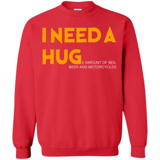 I need a hug e amount of sex beer and motorcycle shirt - image 1258 510x510