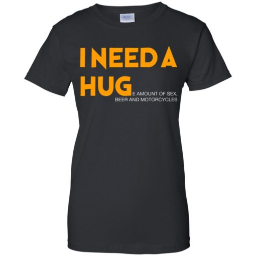 I need a hug e amount of sex beer and motorcycle shirt - image 1259 510x510