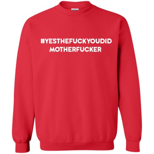 Yes the fuck you did mother fucker shirt - image 198 510x510