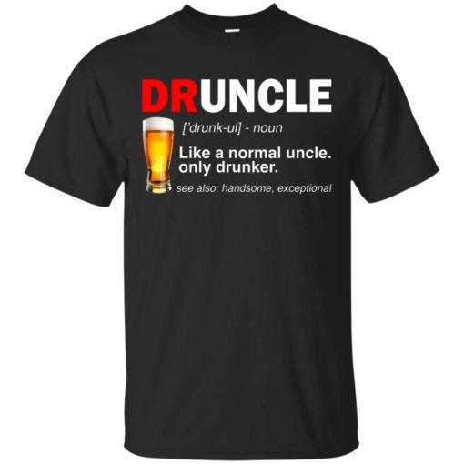 Druncle beer Like a normal uncle only drunker shirt - image 232 510x510
