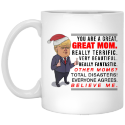 Trump You Are A Great Great Mom Really Terrific mug shirt - image 247x247
