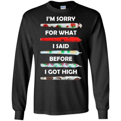 I'm sorry for what I said before I got high shirt - image 583 510x510