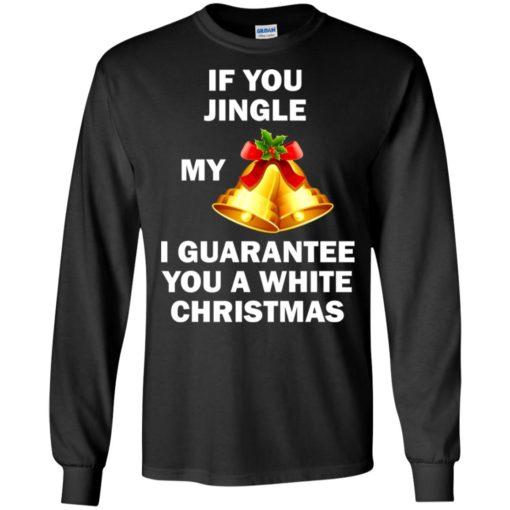 If You Jingle My Bells I Guarantee You A White Christmas sweatshirt shirt - image 591 510x510