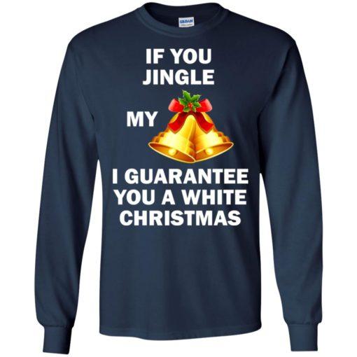 If You Jingle My Bells I Guarantee You A White Christmas sweatshirt shirt - image 592 510x510