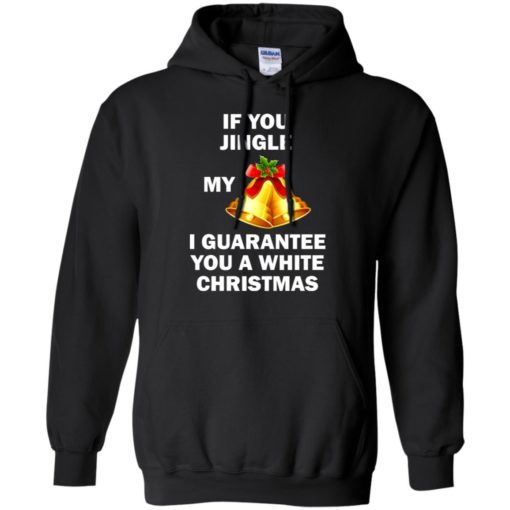 If You Jingle My Bells I Guarantee You A White Christmas sweatshirt shirt - image 593 510x510