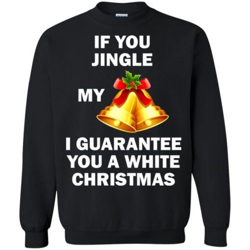 If You Jingle My Bells I Guarantee You A White Christmas sweatshirt shirt - image 594 510x510