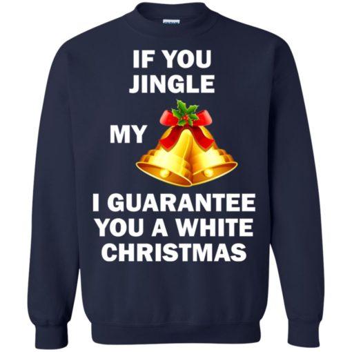 If You Jingle My Bells I Guarantee You A White Christmas sweatshirt shirt - image 595 510x510