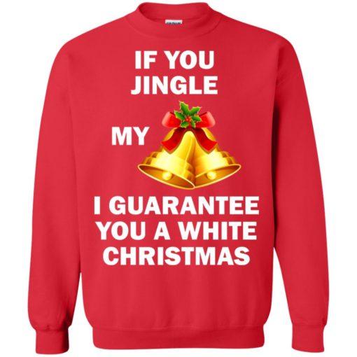 If You Jingle My Bells I Guarantee You A White Christmas sweatshirt shirt - image 596 510x510