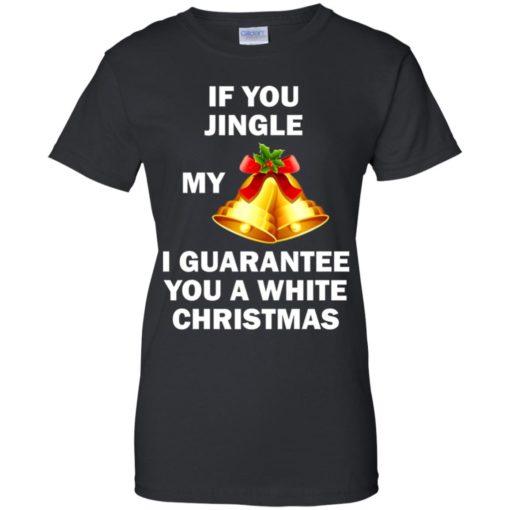 If You Jingle My Bells I Guarantee You A White Christmas sweatshirt shirt - image 597 510x510