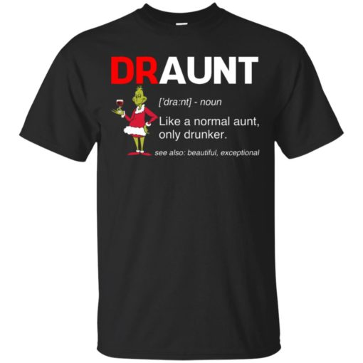 Grinch draunt beer Like a normal aunt only drunker shirt - image 614 510x510