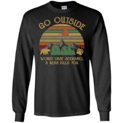 Go outside worst case scenario a bear kills you shirt - image 727 247x247
