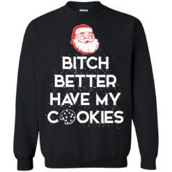 Santa Bitch Better Have My Cookies sweatshirt shirt - image 794 247x247