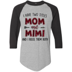 I have two titles Mom and MiMi I rock them both shirt - image 882 247x247