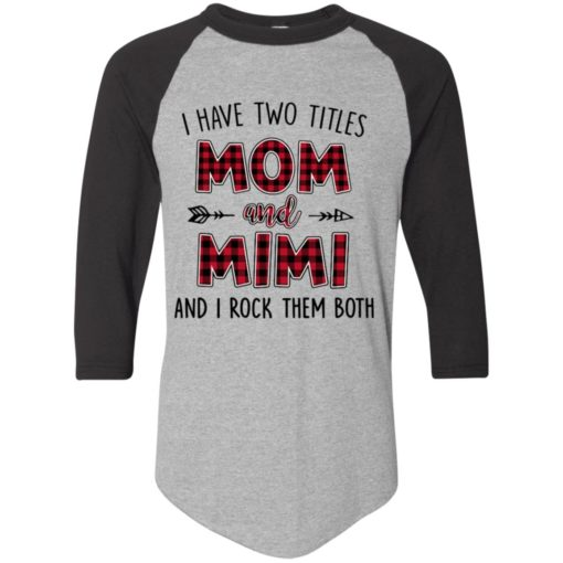I have two titles Mom and MiMi I rock them both shirt - image 882 510x510