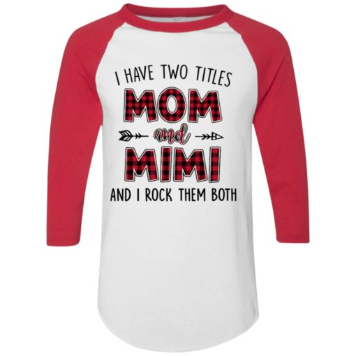 I have two titles Mom and MiMi I rock them both shirt - image 883 510x510