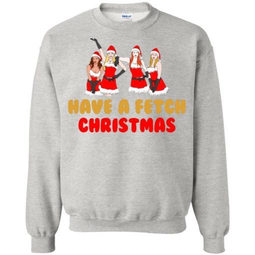 Mean Girls Have A Fetch Christmas sweatshirt shirt - image 895 510x510