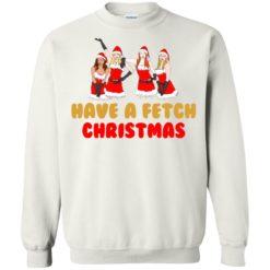 Mean Girls Have A Fetch Christmas sweatshirt shirt - image 896 247x247