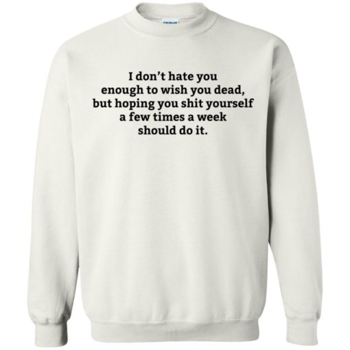 I don't hate you enough to wish you dead shirt - image 905 510x510