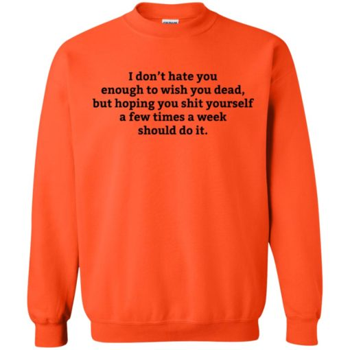 I don't hate you enough to wish you dead shirt - image 906 510x510