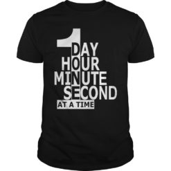1 day hour minute second at a time shirt shirt - 1 day hour minute second shirt 247x247