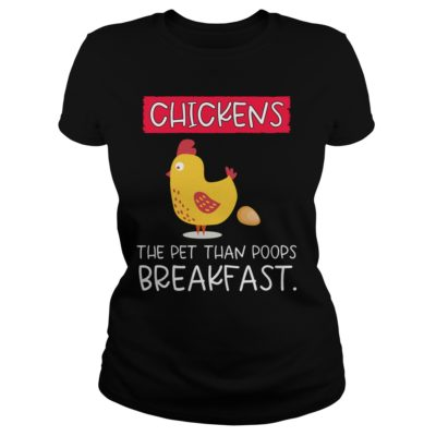 Chickens the pet than poops breakfast shirt shirt - Chickens shi 400x400