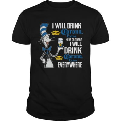 Dr. Seuss I will drink Corona Extra here or there i will drink Conora shirt shirt - I will drink corona extra here or there i will drink shirt 1 400x400
