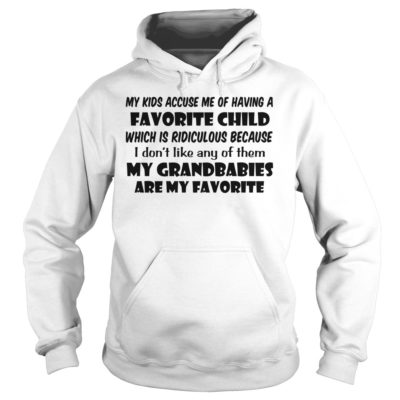 My kids accuse me of having a favorite child which is ridiculous shirt shirt - My kids accuse me of having a favorite child shirtvvv 400x400