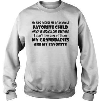 My kids accuse me of having a favorite child which is ridiculous shirt shirt - My kids accuse me of having a favorite child shirtvvvvvvv 400x400