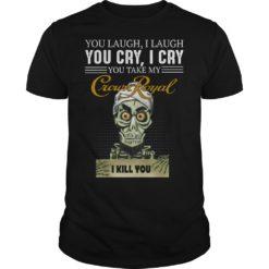 Skeleton you laugh i laugh you cry i cry you take my Crown Royal shirt shirt - You laugh i laugh you cry i cry you take my Crown royal shirt 247x247