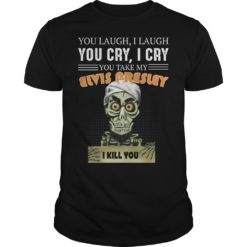 You laugh i laugh you cry i cry you take my Elvis Presley shirt shirt - You laugh i laugh you cry i cry you take my Elvis Presley shirt 247x247