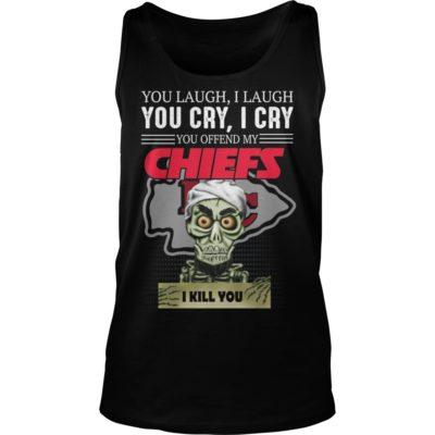 You laugh i laugh you cry i cry you offend my Kansas City Chiefs shirt shirt - You laugh i laugh you cry i cry yovvvv 400x400