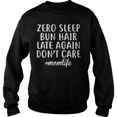Zero sleep bun hair late again don't care momlife shirt shirt - Zero sleep bun hair late again dont care shi 400x400