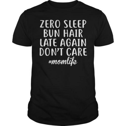 Zero sleep bun hair late again don't care momlife shirt shirt - Zero sleep bun hair late again dont care shirt 510x510